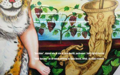 IL PICCOLO DIONISO Fra gli dei Dioniso/Bacco fu l'inventore del vino. Secondo Nonno di Panopolis fu ispirato dalla vista di serpenti che mangiavano dell'uva. Per schiacciamento dei denti, dalle loro mascelle colava un rosso liquido schiumante. Così egli insegnò agli uomini a pigiare il frutto della vite usando una pietra concava. Durante la spedizione indiana Dioniso mutò in vino l'acqua dei fiumi per inebriare i suoi nemici. Pur essendo apportatore di gioia e spensieratezza, durante feste e conviti, non diventa mai ubriaco. In questa tela Carla Roselli dipinge il piccolo Dioniso seduto su una lince. In primo piano ci sono recipienti d'oro cesellato colmi di vino. Tecnica olio su tela. Dipinto da Carla Roselli. Scritto di Vanessa Foschi. Tutti i diritti riservati