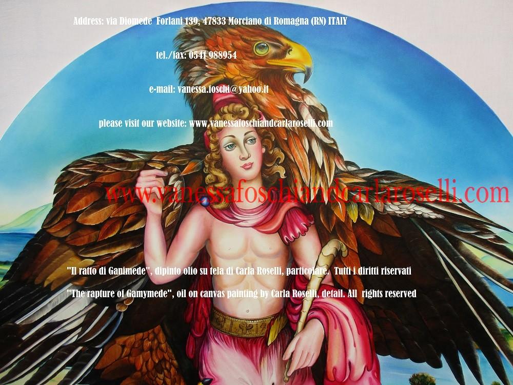 """IL BELLISSIMO GANIMEDE Una assoluta bellezza può trarre giù dal cielo lo stesso re degli dei, qui raffigurato da Carla Roselli come aquila. La bellezza agisce come specchio del divino ed è in grado di eternare il suo possessore. Ciò è esemplificato nel mito di Ganimede, ghermito dall'avvinto nume. Il bellissimo pastore, principe di Ilio, ascese fra gli immortali in un impetuoso volo. Secondo Omero, (Iliade V, 265) Zeus,""""la cui voce si sparge lontano"""" diede a Troo, come compenso per il figlio rapito, i cavalli migliori fra quanti sono sotto il sole, la cui razza poi Anchise trafugò al re Laomedonte. Secondo Eschilo invece una splendida vite d'oro fu il dono ricevuto. Tecnica olio su tela. Dipinto da Carla Roselli. Scritto di Vanessa Foschi. Tutti i diritti riservati"""