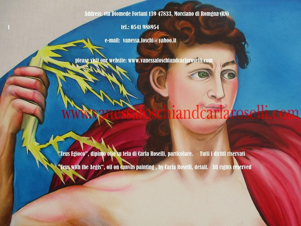 """Nel dipinto """"Zeus Egioco"""" di Carla Roselli è raffigurato Zeus, il re degli dei, figlio di Crono. Egli è colto nell'atto di sconfiggere uno dei Giganti, figli della Terra, Mimante il distruttore. Il Gigante poteva imitare ogni forma e assumere qualunque aspetto volesse (Euripide, """"Ione"""", v. 2015). Zeus prima lo paralizza scuotendo l' egida """"tremenda, guarnita di fiocchi"""", poi lo trafigge con l' immane fulmine. Infine lo brucia e riduce in cenere. Il re, anche chiamato da Omero l'""""adunatore di nere nubi"""", è il signore della tempesta, pericoloso, improvviso e fiammeggiante. Da lui provengono i semi celesti, le gocce di limpida pioggia, che la terra riceve. Grazie ad esse vengono generate le messi brillanti e i lieti arbusti, anima e vita di tutte le stirpi animali. (Lucretius De rerum natura II, 991)."""